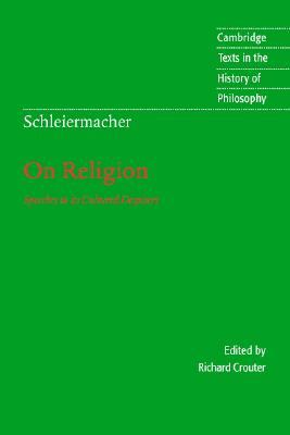 Schleiermacher: On Religion: Speeches to Its Cultured Despisers
