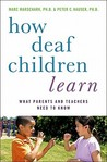 How Deaf Children Learn: What Parents and Teachers Need to Know /
