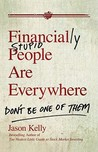Financially Stupid People Are Everywhere: Don't Be One of Them