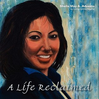 A Life Reclaimed by Sheila May A. Advento