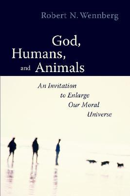 God, Humans, and Animals by Robert, N. Wennberg