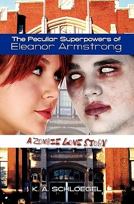 The Peculiar Superpowers of Eleanor Armstrong: A Zombie Love Story