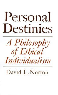 Download Personal Destinies: A Philosophy of Ethical Individualism RTF by David L. Norton