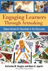 Engaging Learners Through Artmaking by Katherine M. Douglas