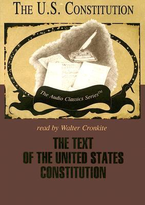 The Text of the United States Constitution: The U.S. Constitution (Audio Classics)