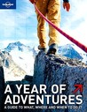 A Year of Adventures: A Guide to the World's Most Exciting Experiences