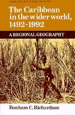 The Caribbean in the Wider World, 1492-1992: A Regional Geography