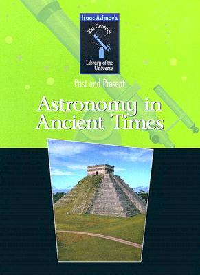 Astronomy in Ancient Times (21st Century Library of the Universe)