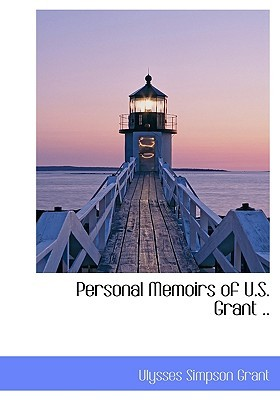 Personal Memoirs of U.S. Grant .. by Ulysses S. Grant