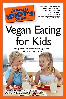 The Complete Idiot's Guide to Vegan Eating for Kids by Dana Villamagna