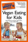 The Complete Idiot's Guide to Vegan Eating for Kids