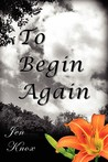 To Begin Again by Jen Knox
