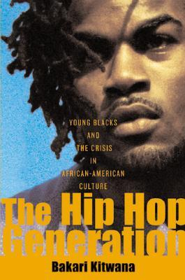 Free download The Hip-Hop Generation: Young Blacks and the Crisis in African-American Culture by Bakari Kitwana FB2