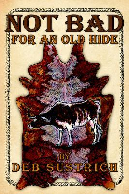 Not Bad for an Old Hide  by  Deb Sustrich