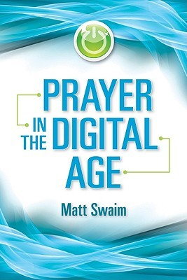 Prayer in the Digital Age by Matt Swaim