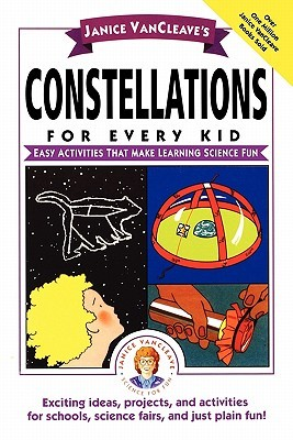 Get Constellations for Every Kid: Easy Activities that Make Learning Science Fun by Janice VanCleave, Janice VanCleave FB2