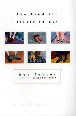 The Kind I'm Likely to Get by Ken Foster