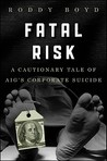 Fatal Risk: A Cautionary Tale of Aig's Corporate Suicide