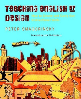 Teaching English by Design by Peter Smagorinsky