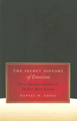 The Secret History of Emotion by Daniel M. Gross