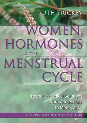 Women, Hormones & the Menstrual Cycle: Herbal & Medical Solutions from Adolescence to Menopause