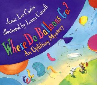 Where Do Balloons Go? by Jamie Lee Curtis