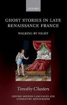 Ghost Stories in Late Renaissance France: Walking by Night