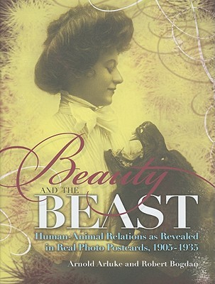 Get Beauty and the Beast: Human-Animal Relations as Revealed in Real Photo Postcards, 1905-1935 PDF