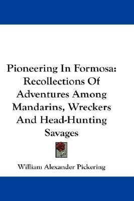 Pioneering in Formosa: Recollections of Adventures Among Mandarins, Wreckers and Head-Hunting Savages