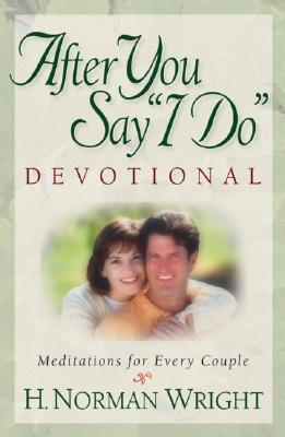 After You Say &quot;I Do&quot; Devotional: Meditations for Every Couple