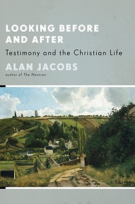 Looking Before and After by Alan Jacobs