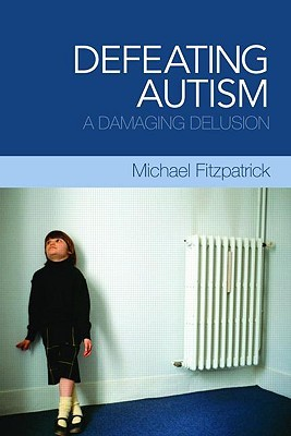 Find Defeating Autism: A Damaging Delusion PDF by Michael Fitzpatrick