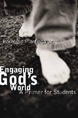 Engaging God's World: A Christian Vision of Faith, Learning, and Living