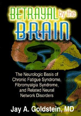 Free download online Betrayal by the Brain: The Neurologic Basis of Chronic Fatigue Syndrome, Fibromyalgia Syndrome, and Related Neural Network PDF by Jay A. Goldstein