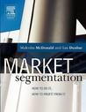 Market Segmentation: How to Do It, How to Profit from It