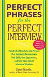 Perfect Phrases for the Perfect Interview: Hundreds of Ready-To-Use Phrases That Succinctly Demonstrate Your Skills, Your Experience and Your Value in Any Interview Situation