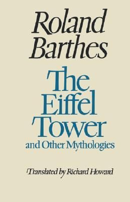 The Eiffel Tower and Other Mythologies by Roland Barthes