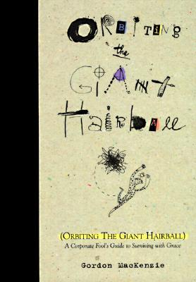 Orbiting the Giant Hairball by Gordon MacKenzie