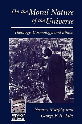 On the Moral Nature of the Universe (Theology and the Sciences) by George Ellis