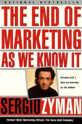 The End of Marketing as We Know It by Sergio Zyman
