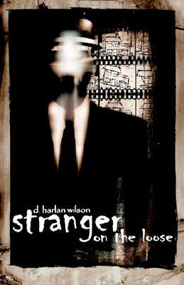 Stranger on the Loose by D. Harlan Wilson