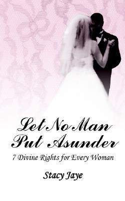 Let No Man Put Asunder: 7 Divine Rights for Every Woman