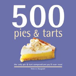Download for free 500 Pies & Tarts: The Only Pie & Tart Compendium You'll Ever Need iBook