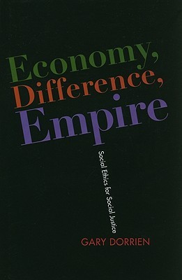 Economy, Difference, Empire: Social Ethics for Social Justice