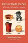 Only in Canada, You Say: A Treasury of Canadian Language