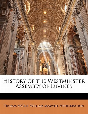 History of the Westminster Assembly of Divines by Thomas M'Crie