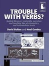 Trouble with Verbs? Guided Discovery Materials, Exercises and Teaching Tips at Elementary and Intermediate Levels