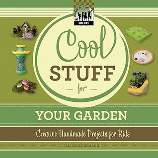 Cool Stuff for Your Garden by Pam Scheunemann