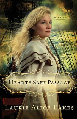 Heart's Safe Passage by Laurie Alice Eakes