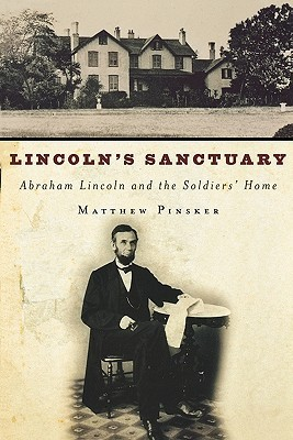 Lincolns Sanctuary: Abraham Lincoln and the Soldiers Home